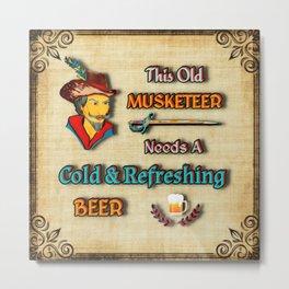 This Old Musketeer Needs A Beer Metal Print