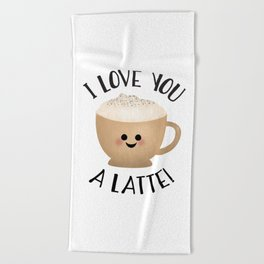 I Love You A LATTE! Beach Towel