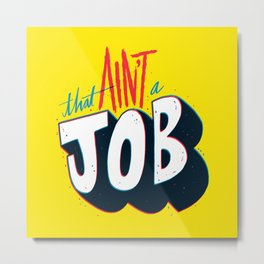 That ain't a job. Metal Print
