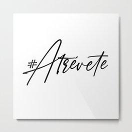 Atrevete Metal Print