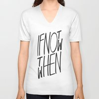 letter V-neck T-shirts featuring If Not Now Then When by WRDBNR