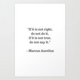 STOIC philosophy quotes - Marcus Aurelius - If it is not right do not do it - if it is not true do n Art Print