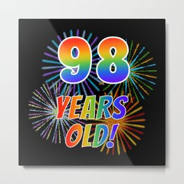 """98th Birthday Themed """"98 YEARS OLD!"""" w/ Rainbow Spectrum Colors + Vibrant Fireworks Inspired Pattern Metal Print"""
