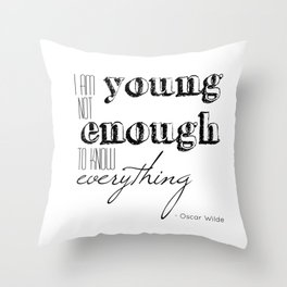 I an not young enough to know everything - Oscar Wilde quote Throw Pillow