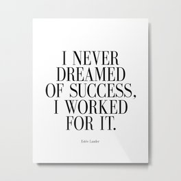 """Estee Lauder Quote """" I Never Dreamed of Success I Worked for it"""" Print, Beauty Metal Print"""