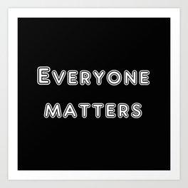 Everyone matters Art Print