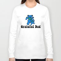 grateful dead Long Sleeve T-shirts featuring Grateful Dad 2.0 by Grace Thanda