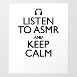 Listen to ASMR & Keep Calm Art Print