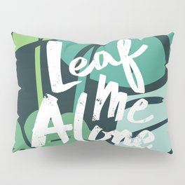 Leaf Me Alone Pillow Sham