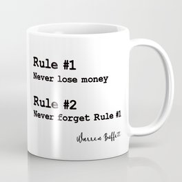 Rule No.1 Never lose money. Rule No.2 Never forget rule No.1. – Warren Buffett Coffee Mug