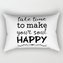 Take time to make your soul happy Rectangular Pillow