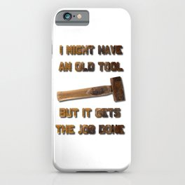 I Might Have An Old Tool But It Gets The Job Done iPhone Case