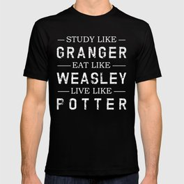 STUDY LIKE GRANGER, EAT LIKE WEASLEY, LIVE LIKE POTTER T-shirt
