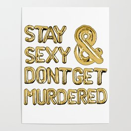 Stay Sexy & Don't Get Murdered - Gold Poster