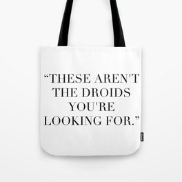 These Aren't The Droids You're Looking For Tote Bag