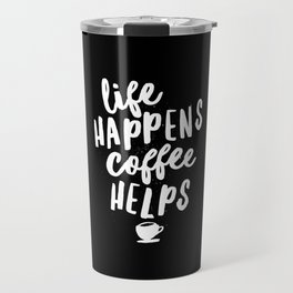Life Happens Coffee Helps black and white typography design quote poster Travel Mug