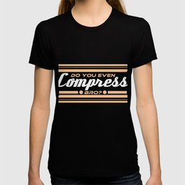 "Funny and hilarious way to mock your buddy.""Do you even compress bro?"" tee design. Makes a nice gift T-shirt"