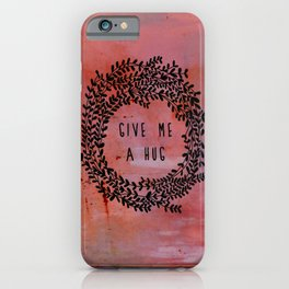 Give me a hug iPhone Case