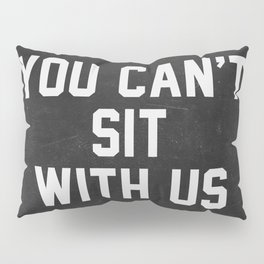 You can't sit with us - black version Pillow Sham
