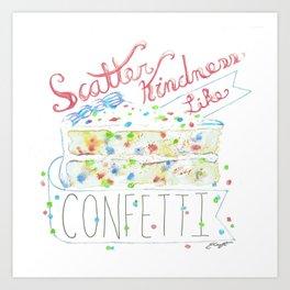 Scatter Kindness Like Confetti Art Print