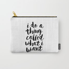 I Do a Thing Called What I Want black and white contemporary typography design home wall decor Carry-All Pouch