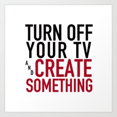 Turn off Your TV - you're a creator Art Print