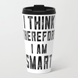 I think therefore I am Smart - on white Travel Mug