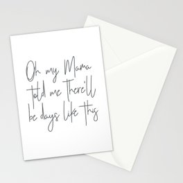 Oh my mama told me there'll be days like this Stationery Cards
