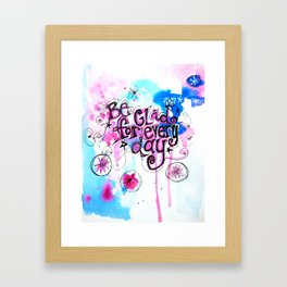 Be Glad for Every Day Framed Art Print