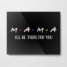 Mama, I'll Be There For You, Quote Metal Print