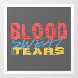Blood, Sweat, & Tears Art Print