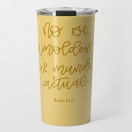 No se amolden al mundo actual. Romanos 12:2 Travel Mug