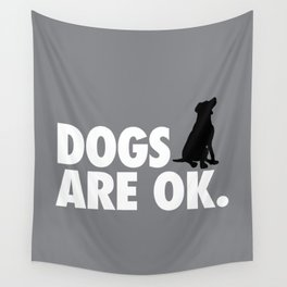 Dogs are OK Wall Tapestry