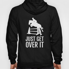 Equestrian Horse Show Jump - Just Get Over It! Hoody