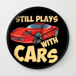 Still Plays With Cars Wall Clock