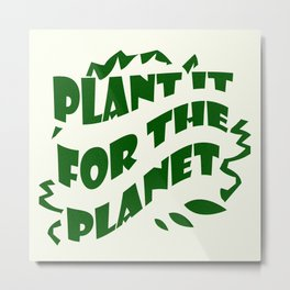 Plant it For the Planet Typography Print Metal Print
