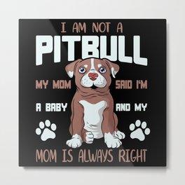 I'm Not A Pitbull I'm A Baby Metal Print