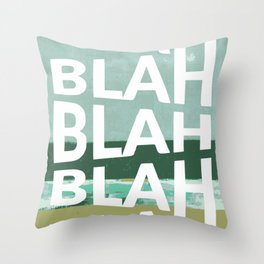 Blah whatever sh*t you say Throw Pillow