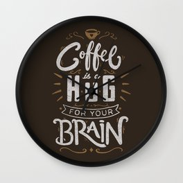 Coffee Is A Hug For The Brain Wall Clock