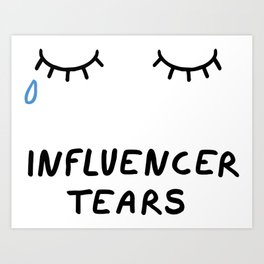 Influencer Tears Art Print