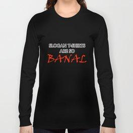 Slogan T-shirts Are So Banal Ironic Fun Joke T-Shirt Long Sleeve T-shirt