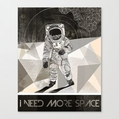 I NEED MORE SPACE Canvas Print