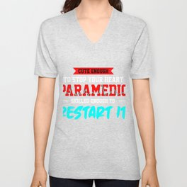 Cute Enough To Stop Your Heart Paramedic Skilled Enough To Restart It Gift Unisex V-Neck