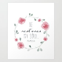 He Restores My Soul. Psalm 23:3, bible verse, watercolor flowers Art Print