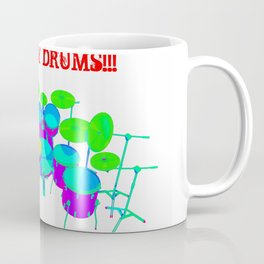 You Can Never Have Too Many Drums! Coffee Mug