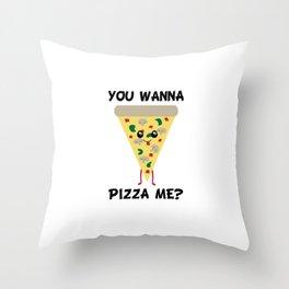 You Wanna Pizza Me? Throw Pillow