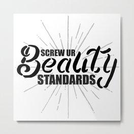 Screw Ur Beauty Standards Metal Print