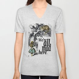We Are All Mad Here - Alice In Wonderland Quote Unisex V-Neck