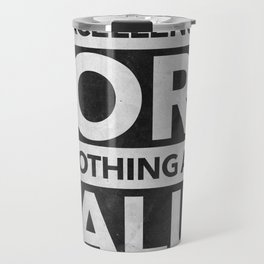 Excellence or Nothing at All Travel Mug