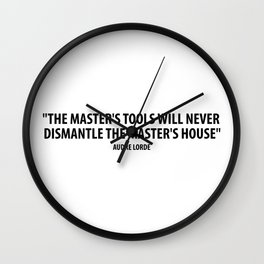 The master's tools will never dismantle the master's house. - Audre Lorde Wall Clock